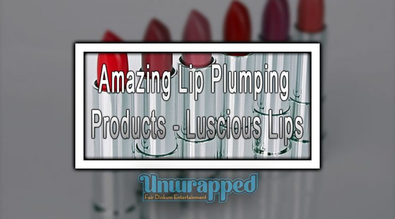 Amazing Lip Plumping Products - Luscious Lips