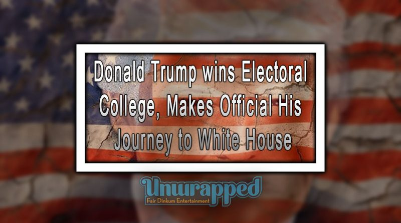 Donald Trump wins Electoral College, Makes Official His Journey to White House