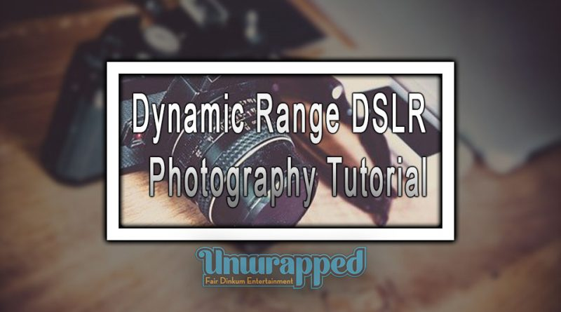 Dynamic Range DSLR – Photography Tutorial