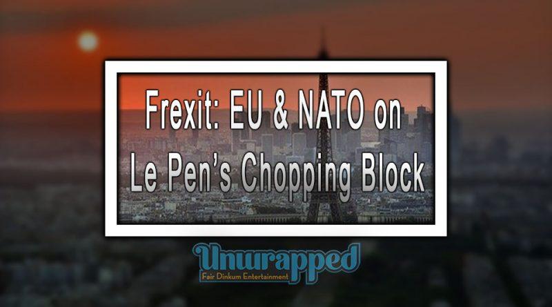 Frexit: EU & NATO on Le Pen's Chopping Block
