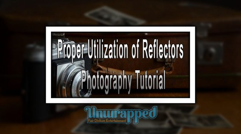 Proper Utilization of Reflectors – Photography Tutorial