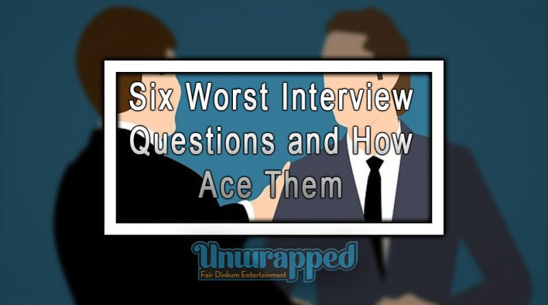 Six Worst Interview Questions and How to Ace Them