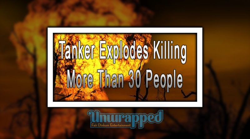 Tanker Explodes killing more than 30 people