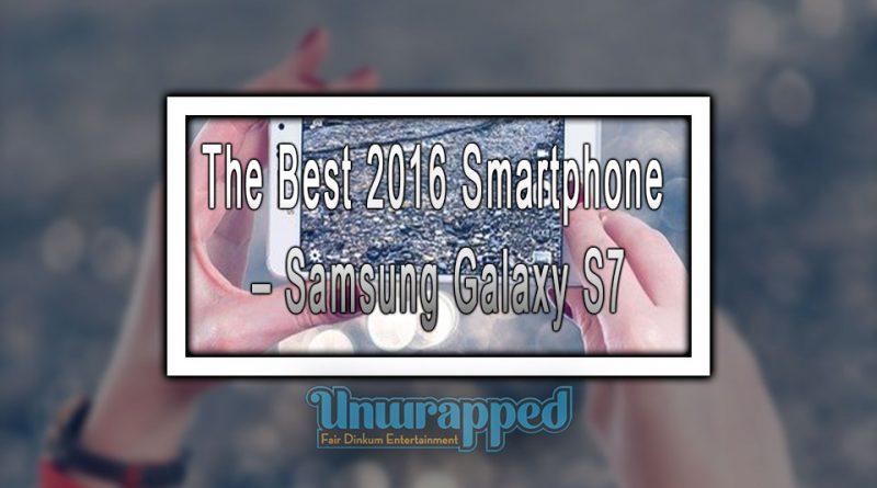 The Best 2016 Smartphone – Samsung Galaxy S7