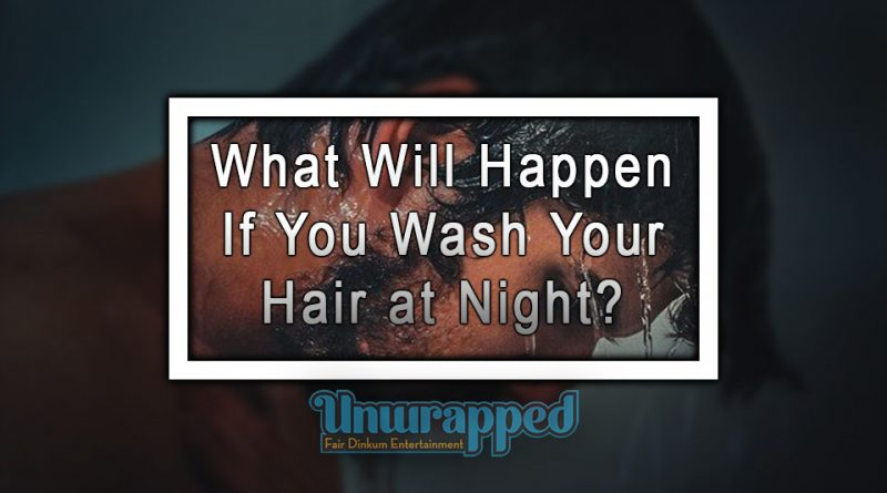 What Will Happen If You Wash Your Hair at Night?