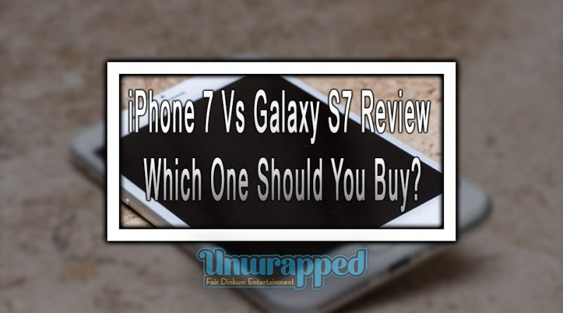 iPhone 7 Vs Galaxy S7 Review Which one should you buy