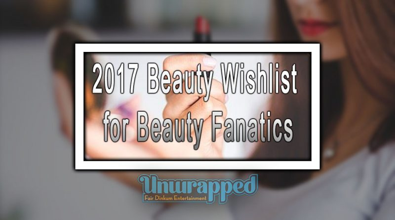 2017 Beauty Wishlist for Beauty Fanatics