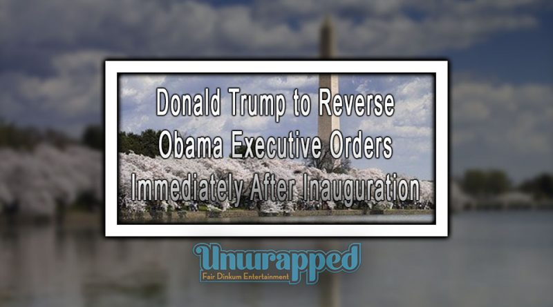 Donald Trump to Reverse Obama Executive Orders Immediately After Inauguration