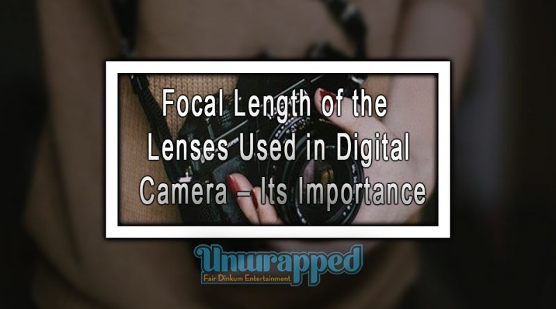 Focal Length of the Lenses Used in Digital Camera – Its Importance