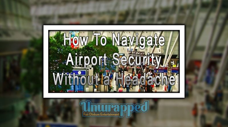 How To Navigate Airport Security Without a Headache