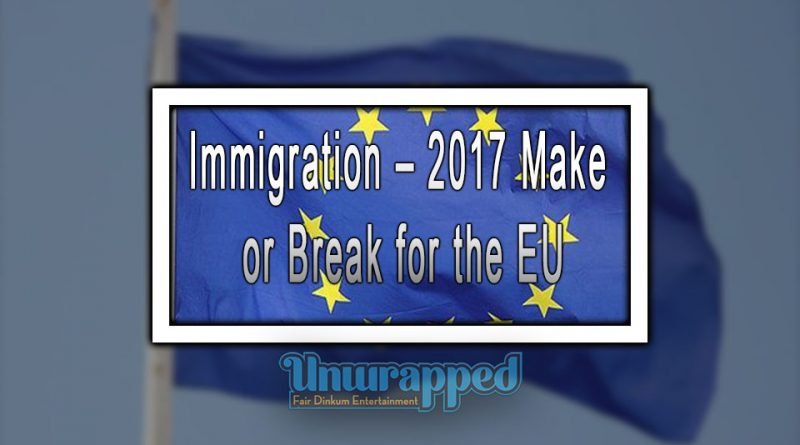Immigration – 2017 Make or Break for the EU