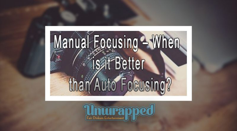 Manual Focusing – When is it Better than Auto Focusing