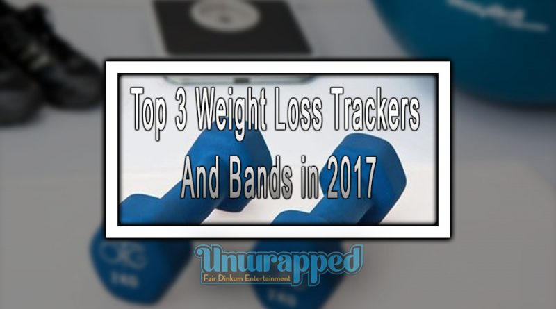 Top 3 Weight Loss Trackers And Bands in 2017