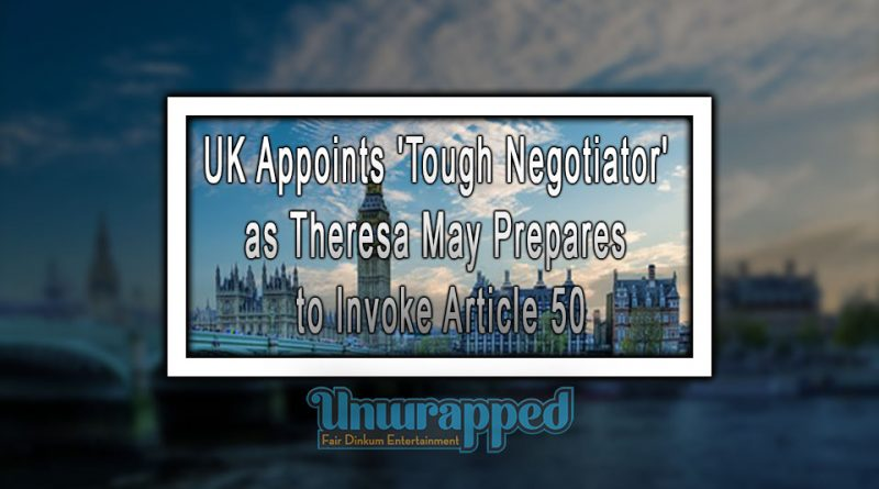 UK Appoints 'Tough Negotiator' as Theresa May Prepares to Invoke Article 50