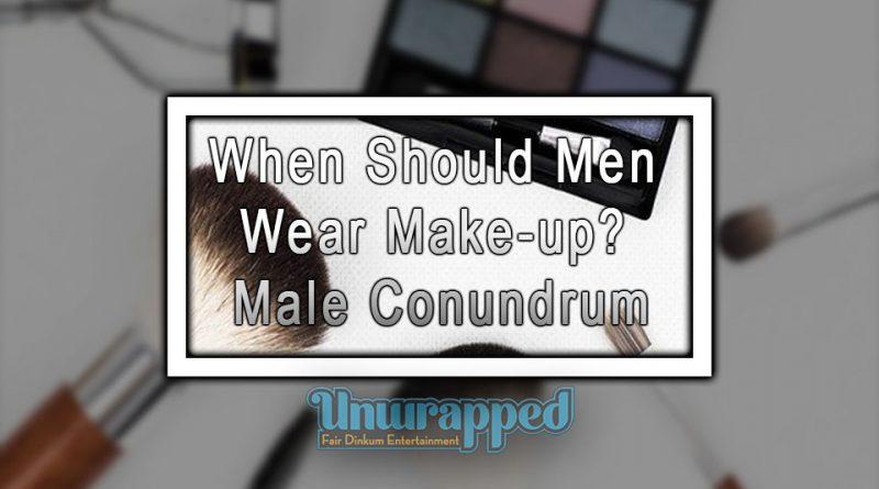 When Should Men Wear Make-up Male Conundrum