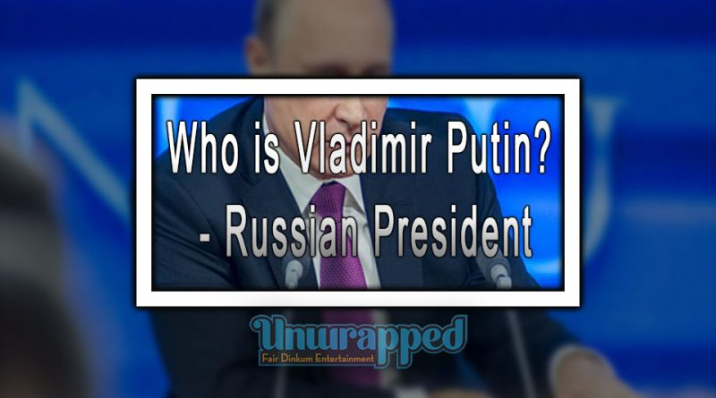 Who is Vladimir Putin - Russian President