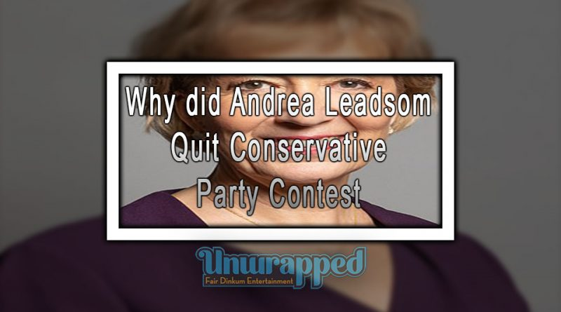 Why did Andrea Leadsom Quit Conservative Party Contest