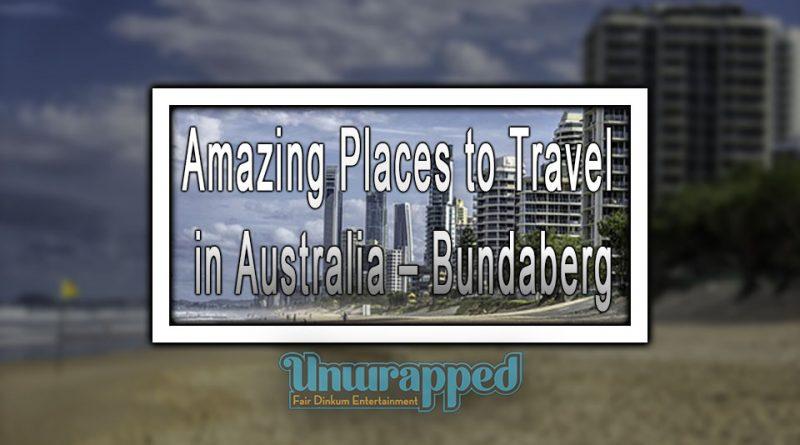 Amazing Places to Travel in Australia – Bundaberg