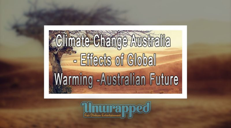 Climate Change Australia - Effects of Global Warming - Australian Future