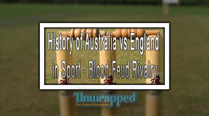 History of Australia vs England in Sport - Blood Feud Rivalry