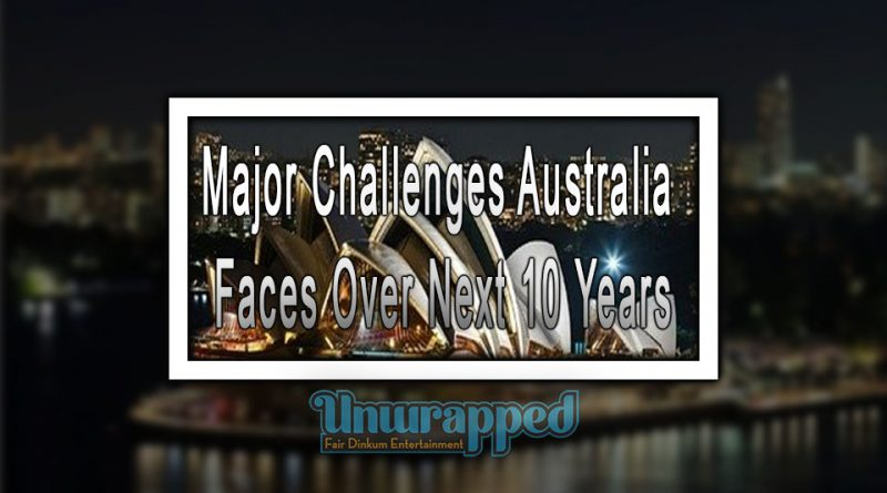 Major Challenges Australia Faces Over Next 10 Years