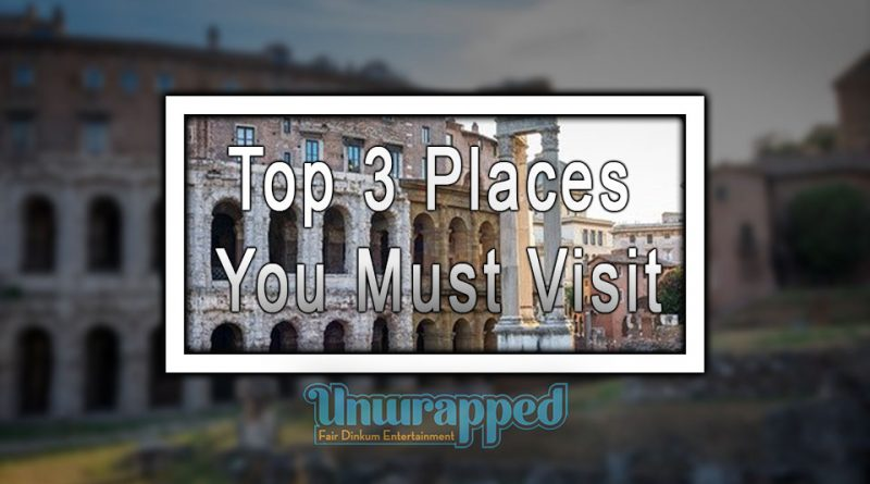 Top 3 Places You Must Visit
