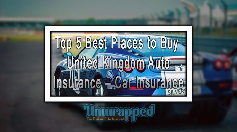 Top 5 Best Places to Buy United Kingdom Auto Insurance – Car Insurance