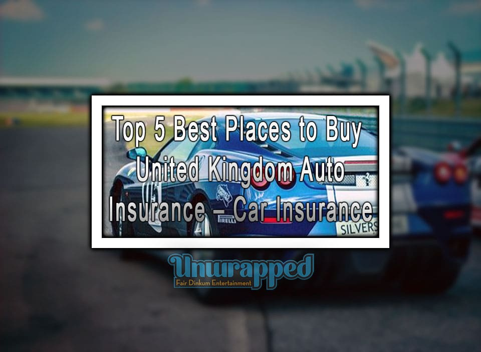 Top 5 Best Places to Buy United Kingdom Auto Insurance ...