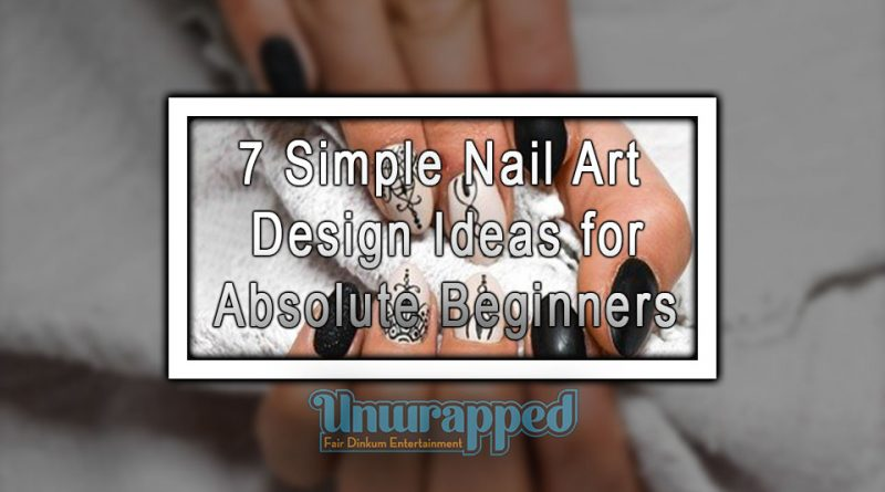 7 Simple Nail Art Design Ideas for Absolute Beginners
