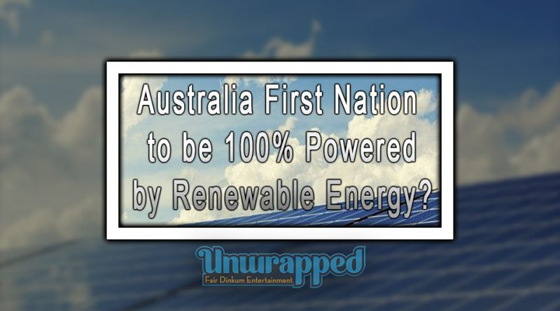Australia First Nation to be 100% Powered by Renewable Energy