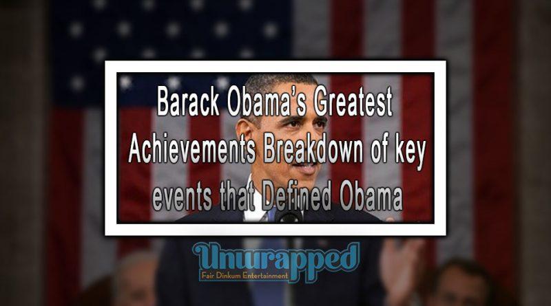 Barack Obama's Greatest Achievements - Breakdown of key events that Defined Obama