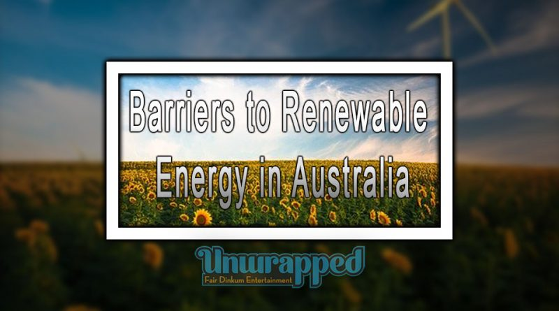 Barriers to Renewable Energy in Australia
