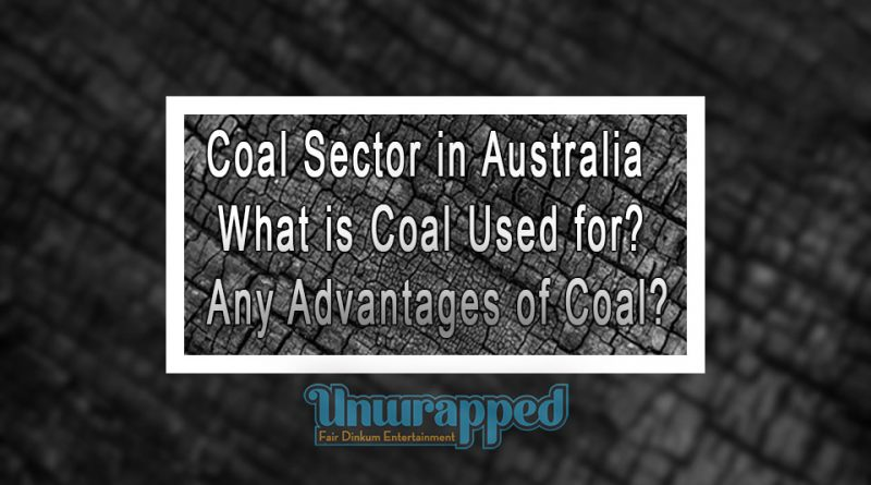 Coal Sector in Australia - What is Coal Used for Any Advantages of Coal