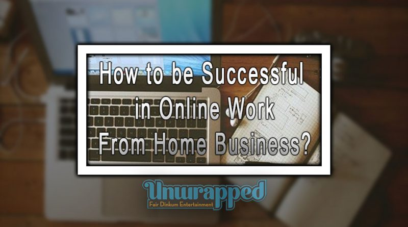 How to be Successful in Online Work From Home Business