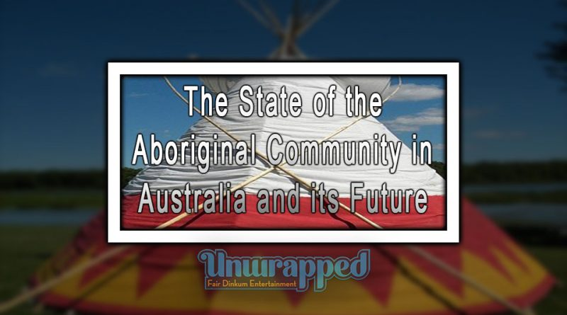 The State of the Aboriginal Community in Australia and its Future