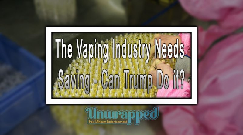 The Vaping Industry Needs Saving - Can Trump Do it