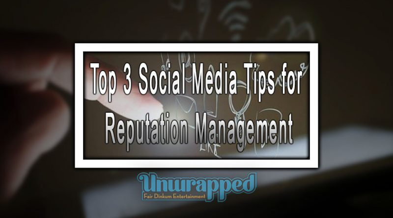 Top 3 Social Media Tips for Reputation Management