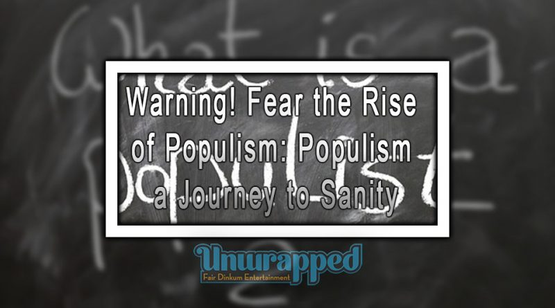 Warning! Fear the Rise of Populism: Populism a Journey to Sanity