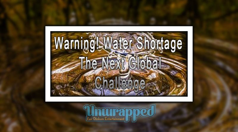 Warning! Water Shortage: The Next Global Challenge