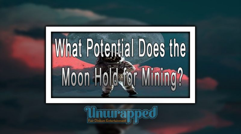 What Potential Does the Moon Hold for Mining