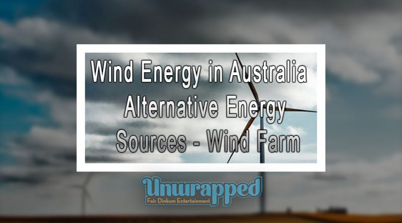Wind Energy in Australia - Alternative Energy Sources - Wind Farm