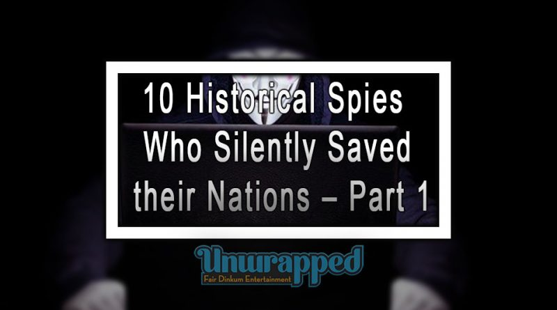 10 Historical Spies Who Silently Saved their Nations – Part 1