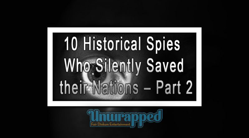 10 Historical Spies Who Silently Saved their Nations – Part 2