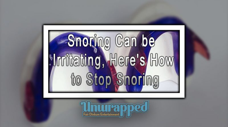 Snoring Can be Irritating, Here's How to Stop Snoring