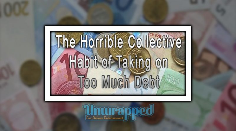 The Horrible Collective Habit of Taking on Too Much Debt