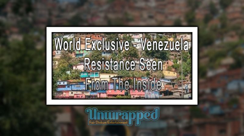 World Exclusive - Venezuela: Resistance Seen From The Inside