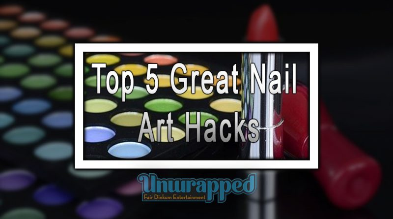 Top 5 Great Nail Art Hacks