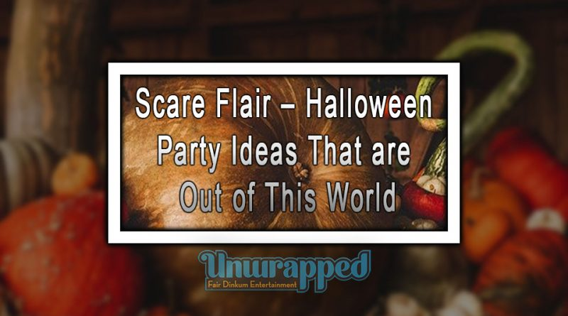 Scare Flair – Halloween Party Ideas That are Out of This World