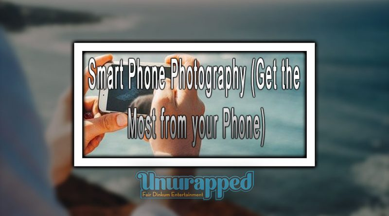 Smart Phone Photography (Get the Most from your Phone)