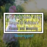 What's in a Name - Free Images of Children's Names and Meaning